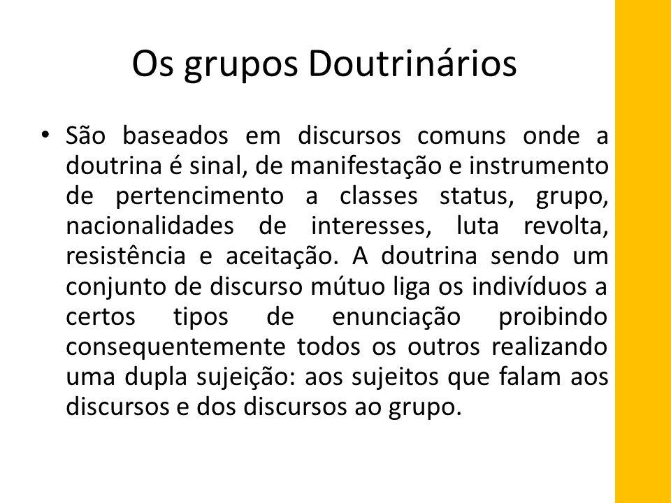 Os grupos Doutrinários São baseados em discursos comuns onde a doutrina é sinal, de manifestação e instrumento de pertencimento a classes status, grup