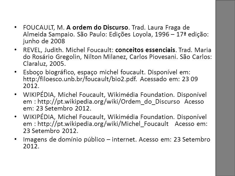 FOUCAULT, M. A ordem do Discurso. Trad. Laura Fraga de Almeida Sampaio. São Paulo: Edições Loyola, 1996 – 17ª edição: junho de 2008 REVEL, Judith. Mic