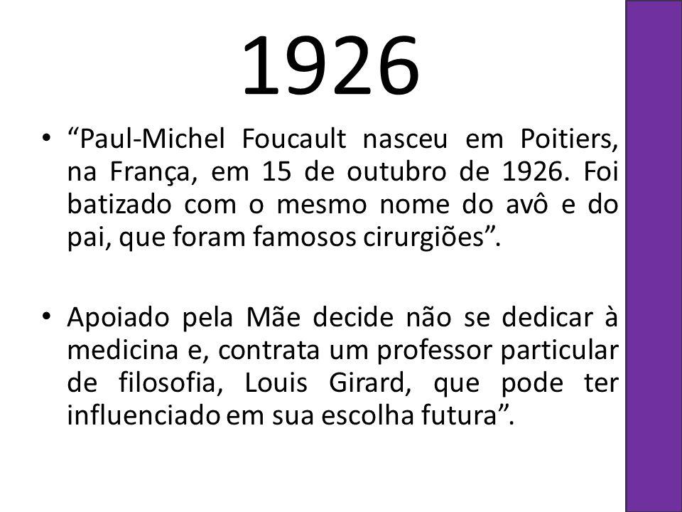 1926 Paul-Michel Foucault nasceu em Poitiers, na França, em 15 de outubro de 1926. Foi batizado com o mesmo nome do avô e do pai, que foram famosos ci