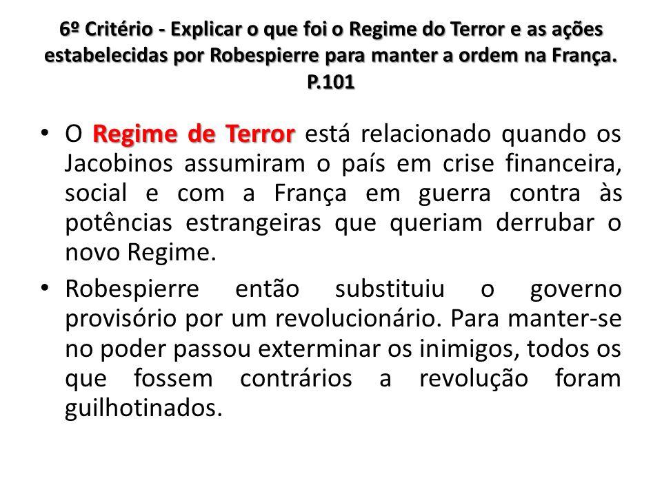 6º Critério - Explicar o que foi o Regime do Terror e as ações estabelecidas por Robespierre para manter a ordem na França. P.101 Regime de Terror O R
