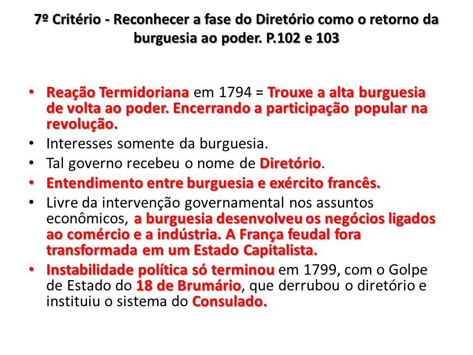 7º Critério - Reconhecer a fase do Diretório como o retorno da burguesia ao poder. P.102 e 103 Reação Termidoriana Trouxe a alta burguesia de volta ao