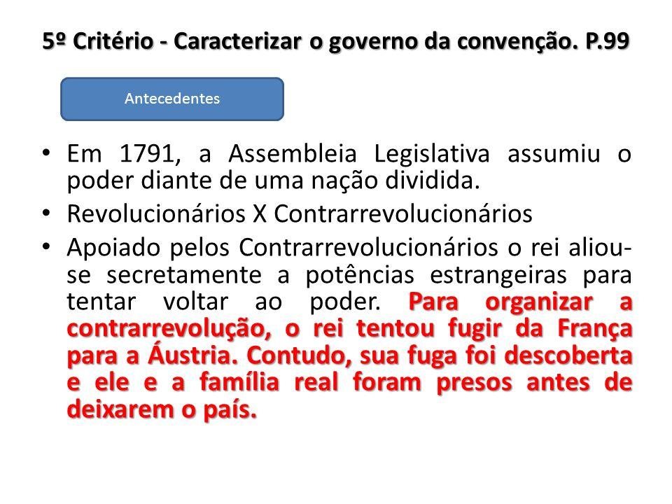 5º Critério - Caracterizar o governo da convenção. P.99 Em 1791, a Assembleia Legislativa assumiu o poder diante de uma nação dividida. Revolucionário