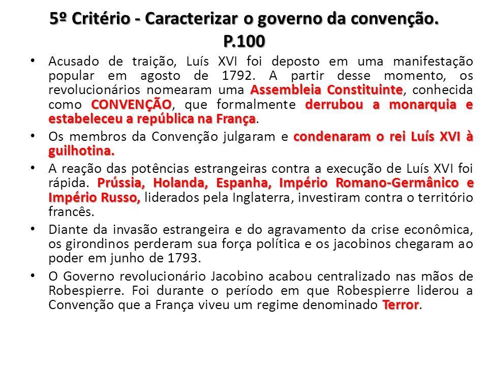 5º Critério - Caracterizar o governo da convenção. P.100 Assembleia Constituinte CONVENÇÃOderrubou a monarquia e estabeleceu a república na França Acu