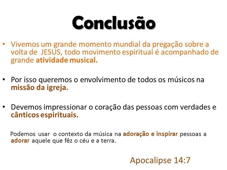 Conclusão Vivemos um grande momento mundial da pregação sobre a volta de JESUS, todo movimento espiritual é acompanhado de grande atividade musical.