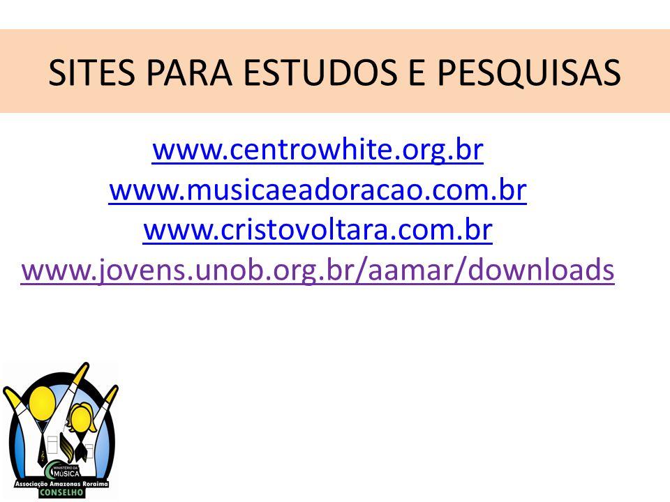SITES PARA ESTUDOS E PESQUISAS www.centrowhite.org.br www.musicaeadoracao.com.br www.cristovoltara.com.br www.jovens.unob.org.br/aamar/downloads