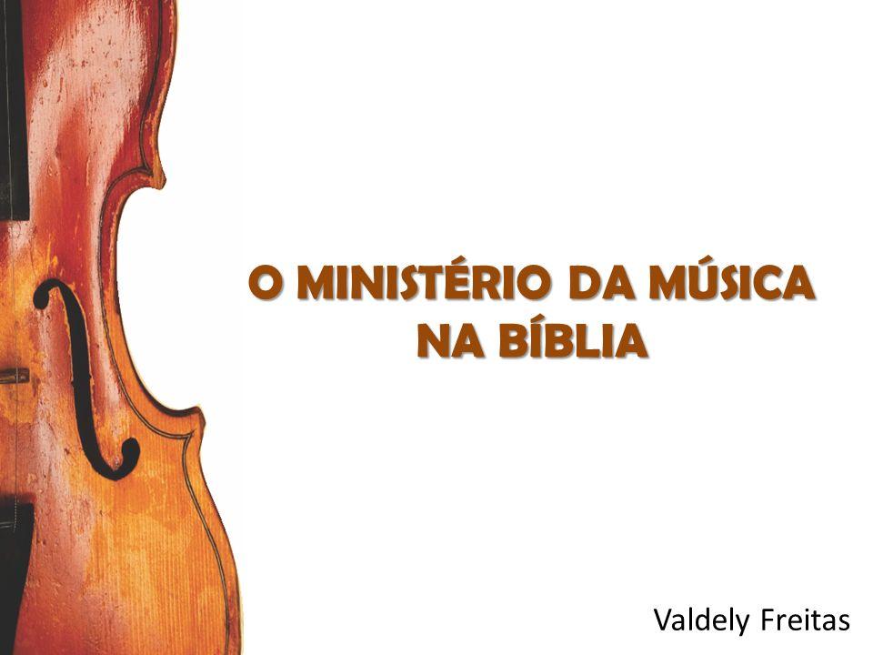O MINISTÉRIO DA MÚSICA NA BÍBLIA Valdely Freitas