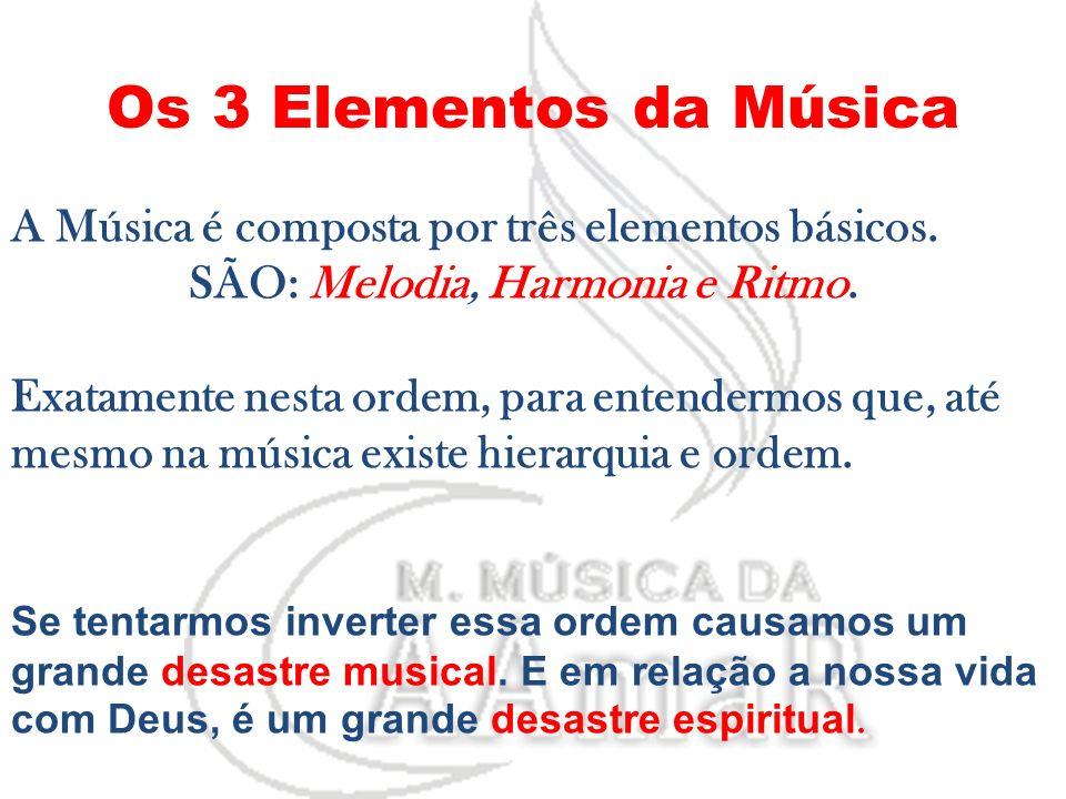 A Música é composta por três elementos básicos. SÃO: Melodia, Harmonia e Ritmo. Exatamente nesta ordem, para entendermos que, até mesmo na música exis