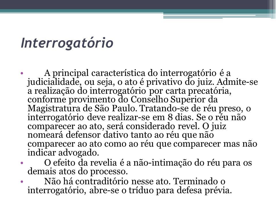 Interrogatório A principal característica do interrogatório é a judicialidade, ou seja, o ato é privativo do juiz. Admite-se a realização do interroga
