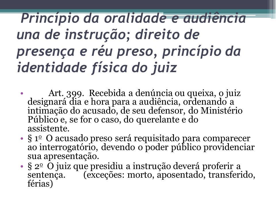 Princípio da oralidade e audiência una de instrução; direito de presença e réu preso, princípio da identidade física do juiz Art. 399. Recebida a denú