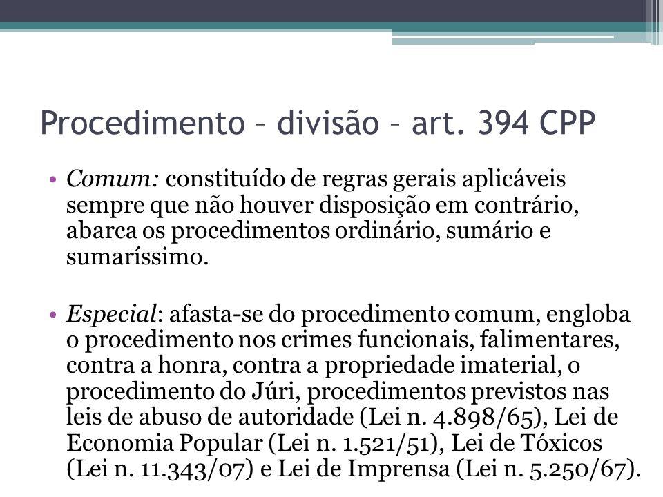 Procedimento – divisão – art. 394 CPP Comum: constituído de regras gerais aplicáveis sempre que não houver disposição em contrário, abarca os procedim