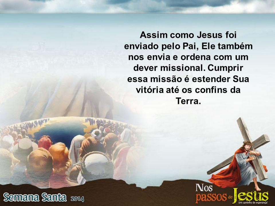 Assim como Jesus foi enviado pelo Pai, Ele também nos envia e ordena com um dever missional.