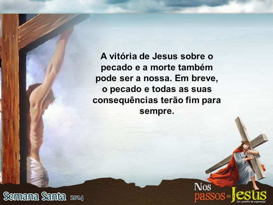 A vitória de Jesus sobre o pecado e a morte também pode ser a nossa.