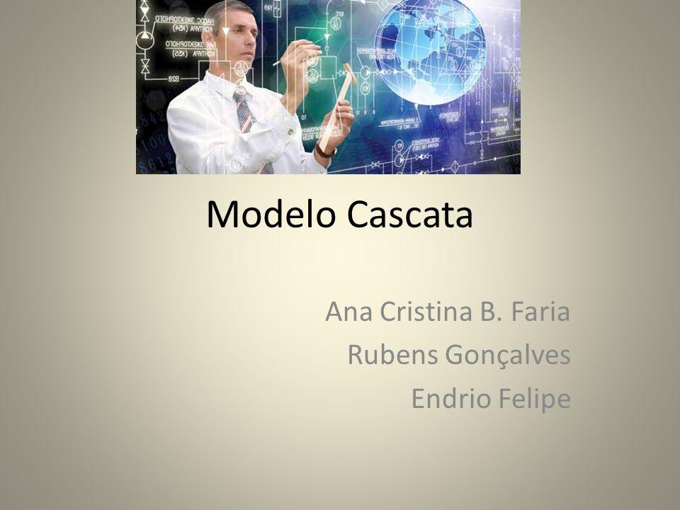 Modelo Cascata Ana Cristina B. Faria Rubens Gonçalves Endrio Felipe