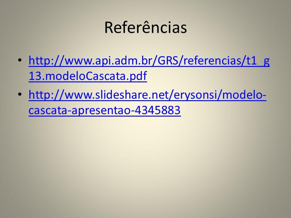 Referências http://www.api.adm.br/GRS/referencias/t1_g 13.modeloCascata.pdf http://www.api.adm.br/GRS/referencias/t1_g 13.modeloCascata.pdf http://www