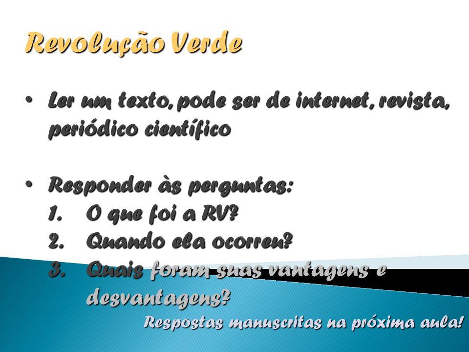 Revolução Verde Ler um texto, pode ser de internet, revista, periódico científico Ler um texto, pode ser de internet, revista, periódico científico Re