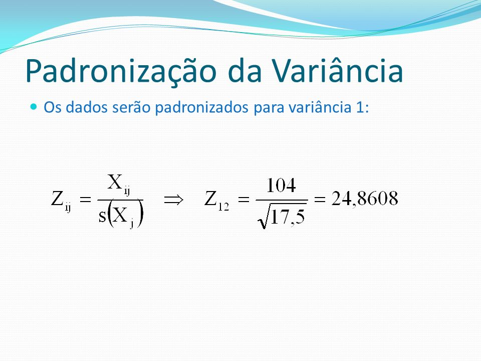 Padronização da Variância Os dados serão padronizados para variância 1: