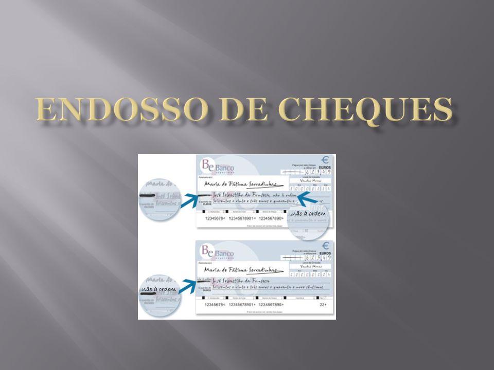 Designa-se por Endosso o facto do cheque poder ser transmitido a uma pessoa diferente da que figura no título como beneficiário.