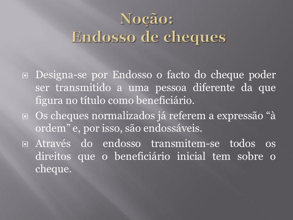 Designa-se por Endosso o facto do cheque poder ser transmitido a uma pessoa diferente da que figura no título como beneficiário. Os cheques normalizad