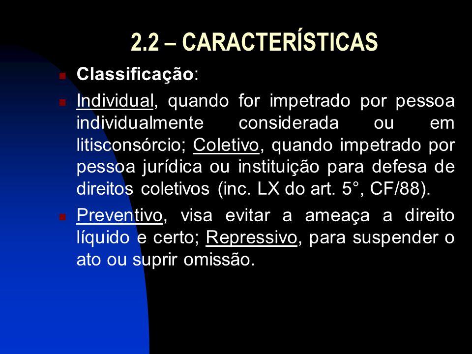 2.2 – CARACTERÍSTICAS Classificação: Individual, quando for impetrado por pessoa individualmente considerada ou em litisconsórcio; Coletivo, quando im