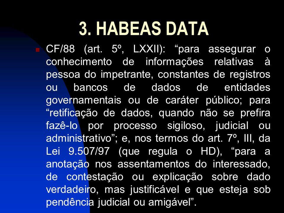 3. HABEAS DATA CF/88 (art. 5º, LXXII): para assegurar o conhecimento de informações relativas à pessoa do impetrante, constantes de registros ou banco