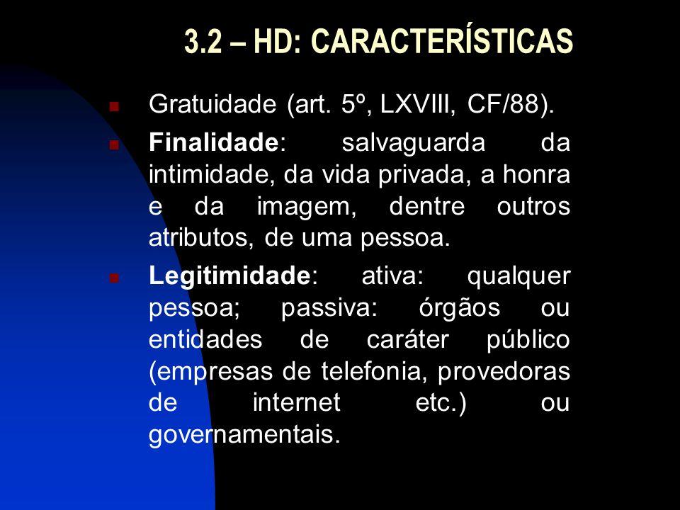 3.2 – HD: CARACTERÍSTICAS Gratuidade (art. 5º, LXVIII, CF/88). Finalidade: salvaguarda da intimidade, da vida privada, a honra e da imagem, dentre out