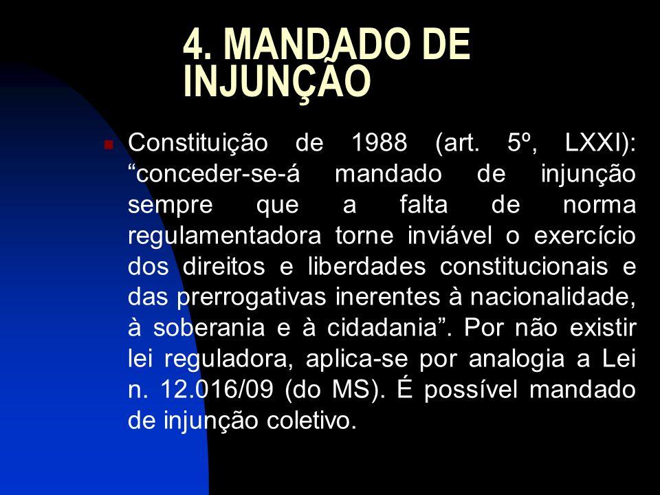 4. MANDADO DE INJUNÇÃO Constituição de 1988 (art. 5º, LXXI): conceder-se-á mandado de injunção sempre que a falta de norma regulamentadora torne inviá