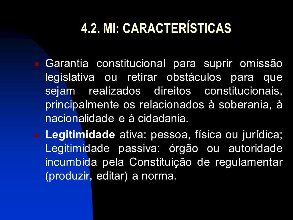 4.2. MI: CARACTERÍSTICAS Garantia constitucional para suprir omissão legislativa ou retirar obstáculos para que sejam realizados direitos constitucion