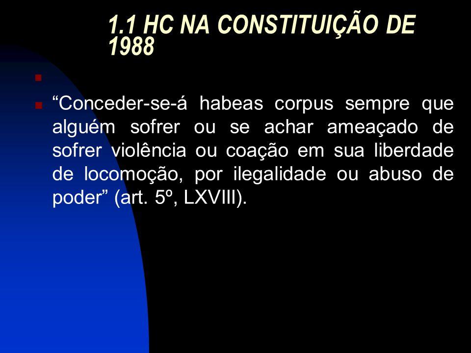 1.1 HC NA CONSTITUIÇÃO DE 1988 Conceder-se-á habeas corpus sempre que alguém sofrer ou se achar ameaçado de sofrer violência ou coação em sua liberdad