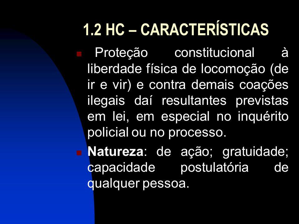 1.2 HC – CARACTERÍSTICAS Proteção constitucional à liberdade física de locomoção (de ir e vir) e contra demais coações ilegais daí resultantes previst