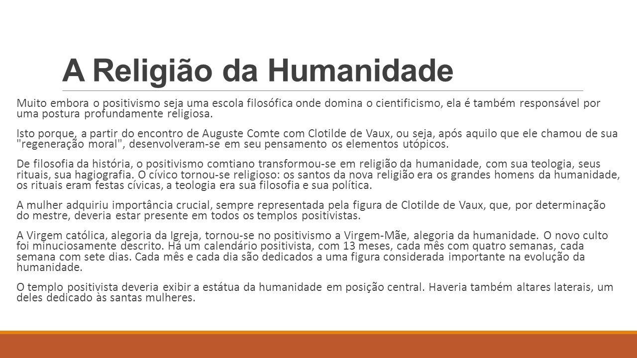 A Religião da Humanidade A Religião da Humanidade também é conhecida como Positivismo Religioso.