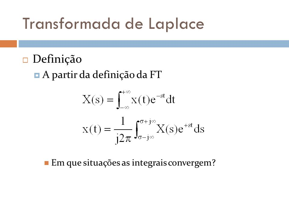 Transformada de Laplace Região de convergência (ROC) existência da integral plano s Define a existência da integral envolvida na transformada de Laplace no plano s Quais os valores de s que garantem existência de X(s) Convergência absoluta Considere que |e jΩt |=zero para todo t