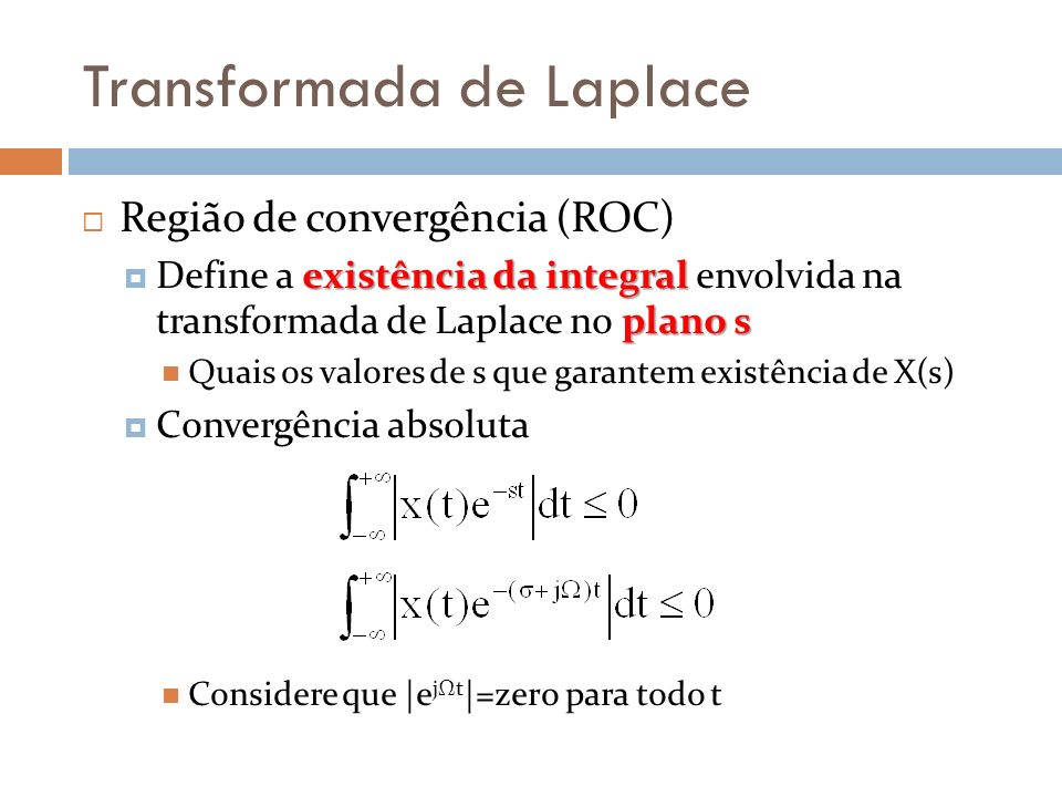 Transformada de Laplace Região de convergência (ROC) existência da integral plano s Define a existência da integral envolvida na transformada de Lapla