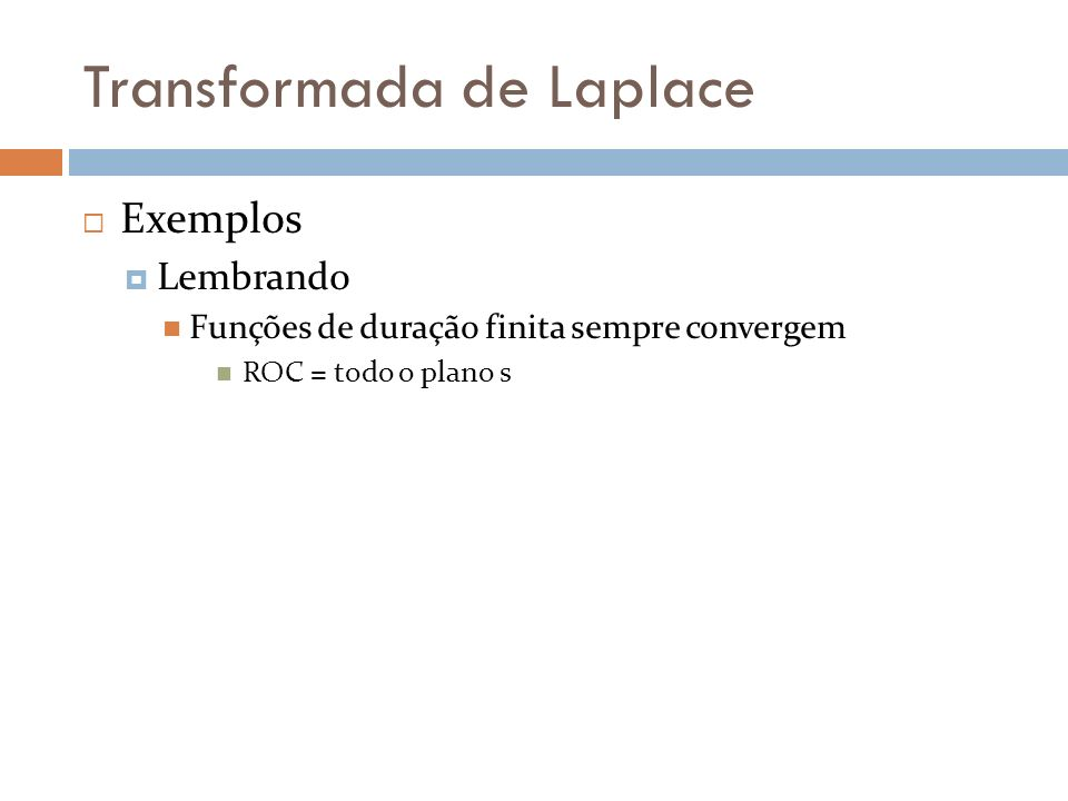 Transformada de Laplace Relação com Transformada de Fourier Se ROC de X(s) contém {σ = zero} x(t) possui FT
