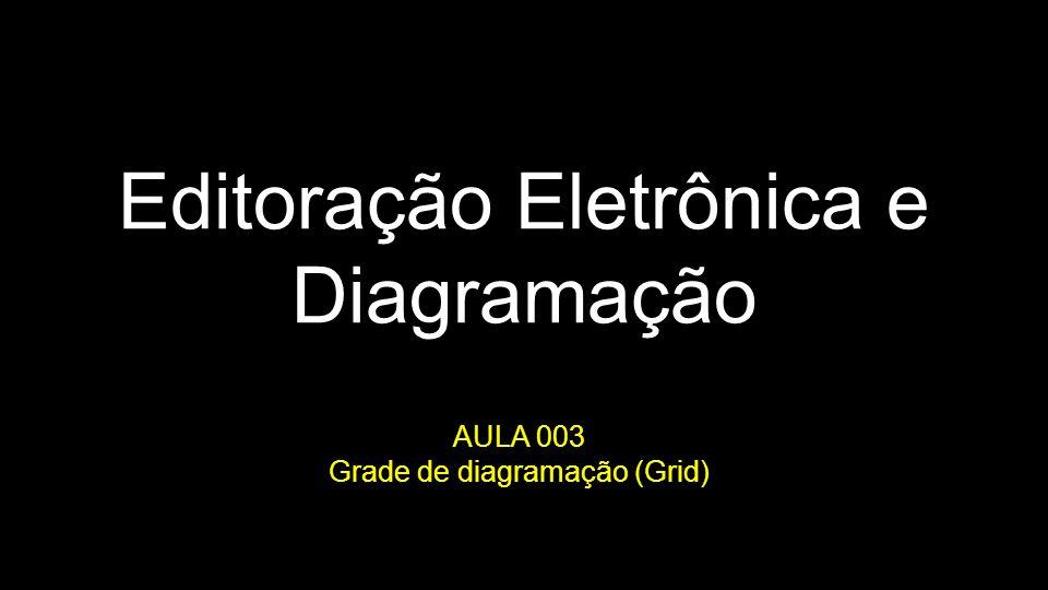 Editoração Eletrônica e Diagramação AULA 003 Grade de diagramação (Grid)