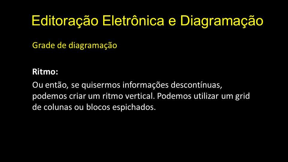 Editoração Eletrônica e Diagramação Grade de diagramação Ritmo: Ou então, se quisermos informações descontínuas, podemos criar um ritmo vertical. Pode