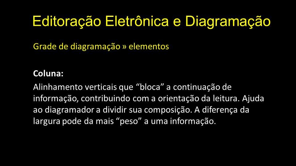 Editoração Eletrônica e Diagramação Grade de diagramação » elementos Coluna: Alinhamento verticais que bloca a continuação de informação, contribuindo