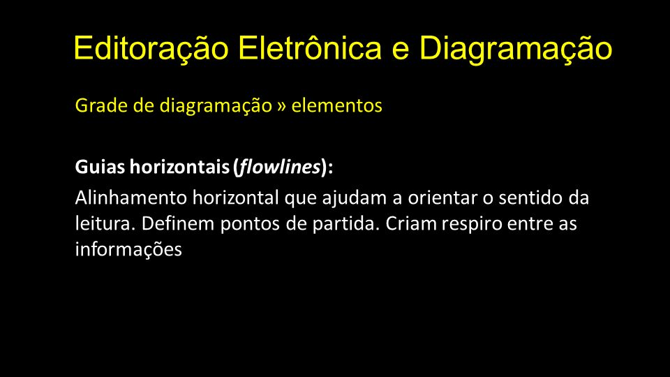 Editoração Eletrônica e Diagramação Grade de diagramação » elementos Guias horizontais (flowlines): Alinhamento horizontal que ajudam a orientar o sen