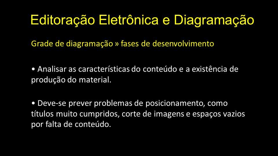 Editoração Eletrônica e Diagramação Grade de diagramação » fases de desenvolvimento Analisar as características do conteúdo e a existência de produção
