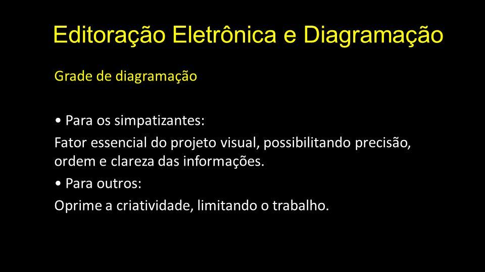 Editoração Eletrônica e Diagramação Grade de diagramação Para os simpatizantes: Fator essencial do projeto visual, possibilitando precisão, ordem e cl