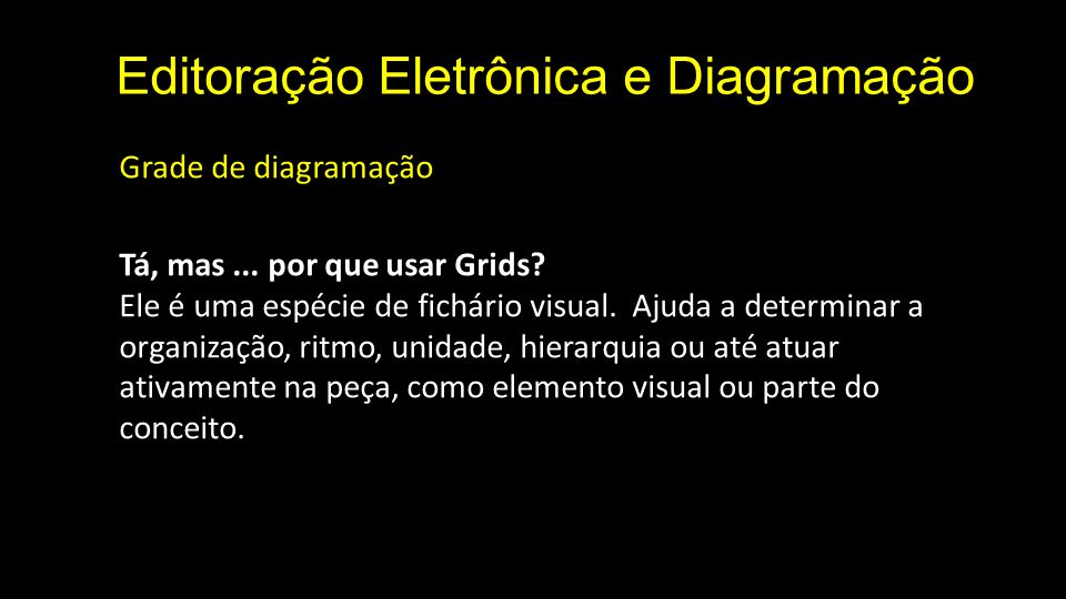 Editoração Eletrônica e Diagramação Grade de diagramação Tá, mas... por que usar Grids? Ele é uma espécie de fichário visual. Ajuda a determinar a org