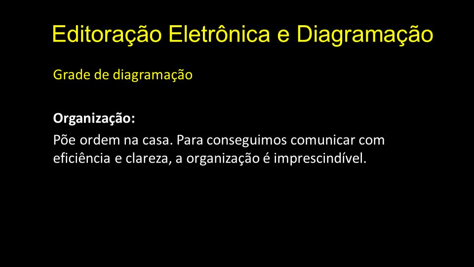 Editoração Eletrônica e Diagramação Grade de diagramação Organização: Põe ordem na casa. Para conseguimos comunicar com eficiência e clareza, a organi