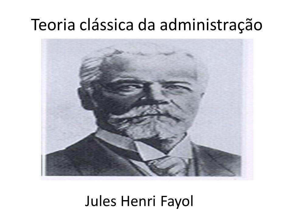 Teoria clássica da administração Jules Henri Fayol