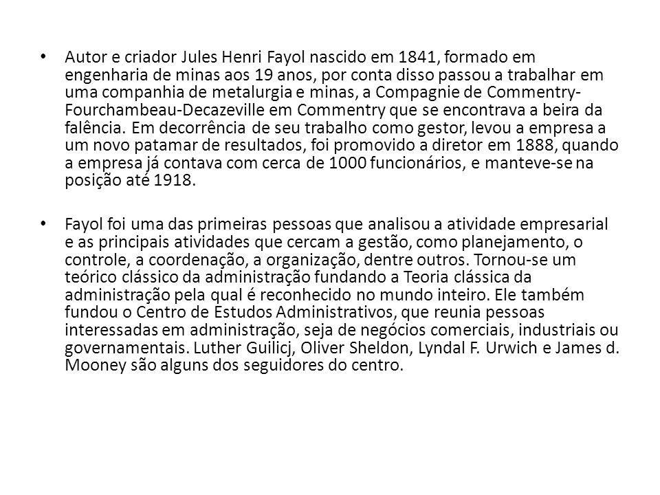 Autor e criador Jules Henri Fayol nascido em 1841, formado em engenharia de minas aos 19 anos, por conta disso passou a trabalhar em uma companhia de