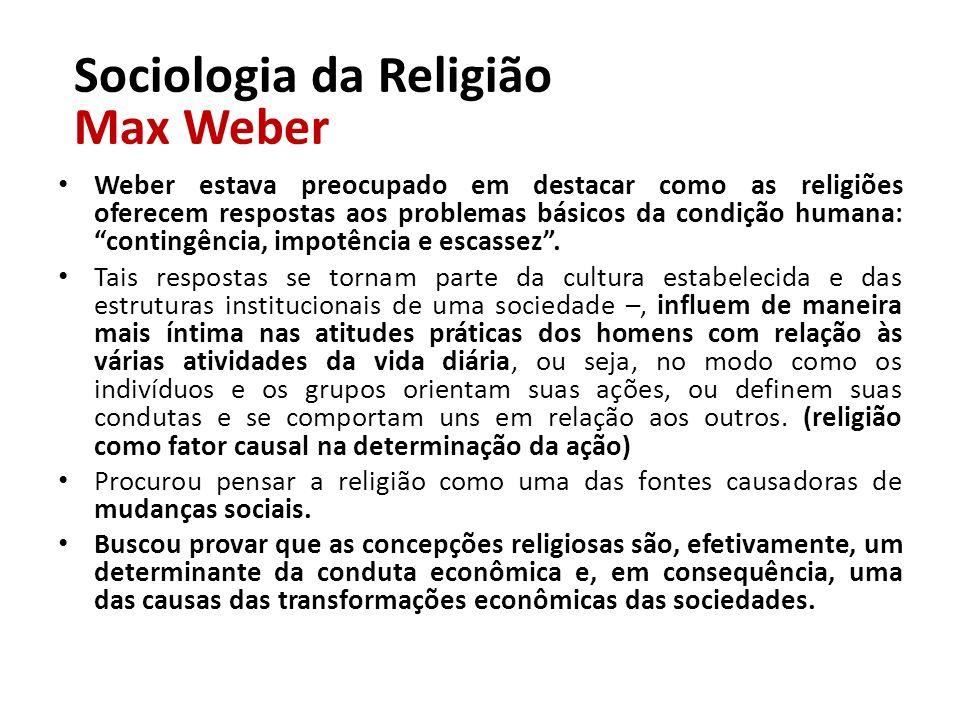 Weber estava preocupado em destacar como as religiões oferecem respostas aos problemas básicos da condição humana: contingência, impotência e escassez