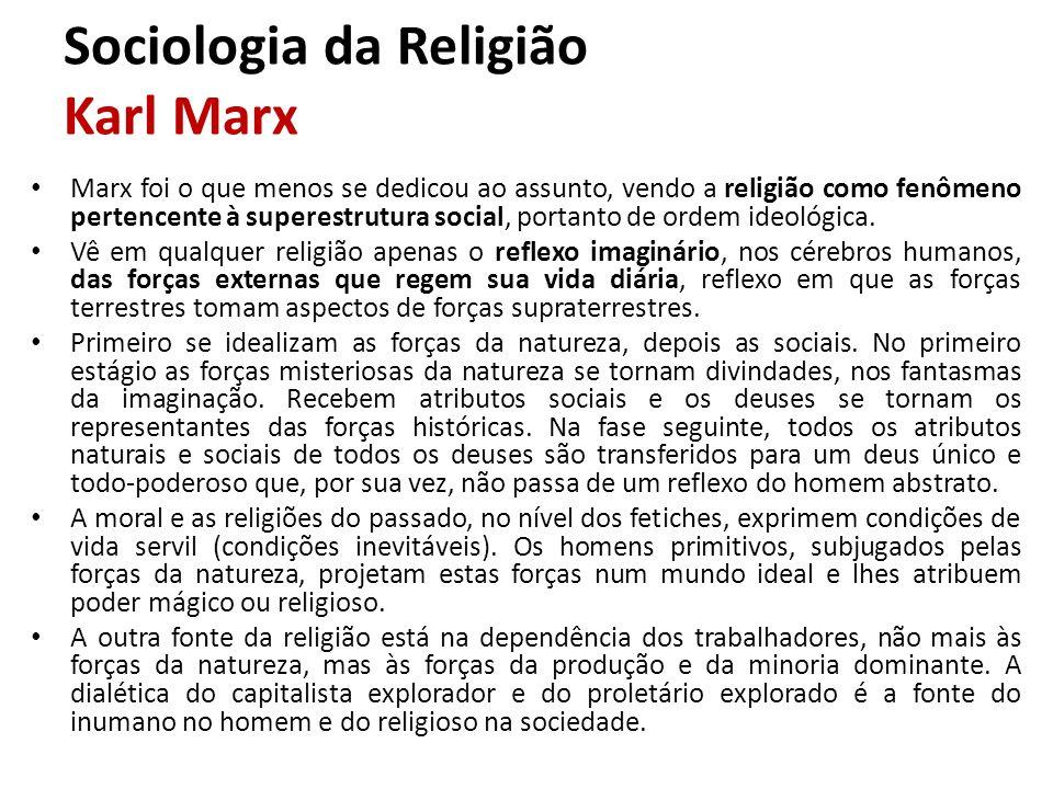 Marx foi o que menos se dedicou ao assunto, vendo a religião como fenômeno pertencente à superestrutura social, portanto de ordem ideológica. Vê em qu