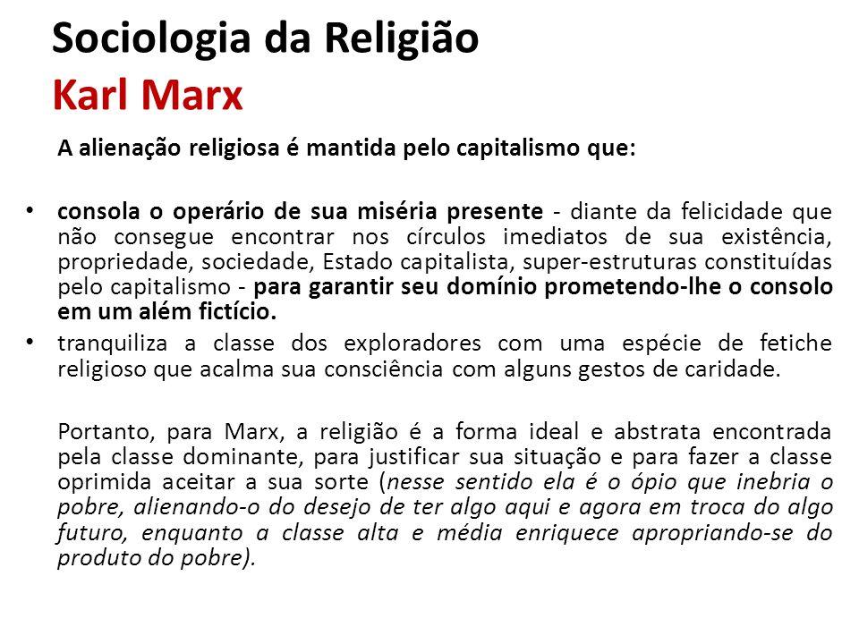 A alienação religiosa é mantida pelo capitalismo que: consola o operário de sua miséria presente - diante da felicidade que não consegue encontrar nos