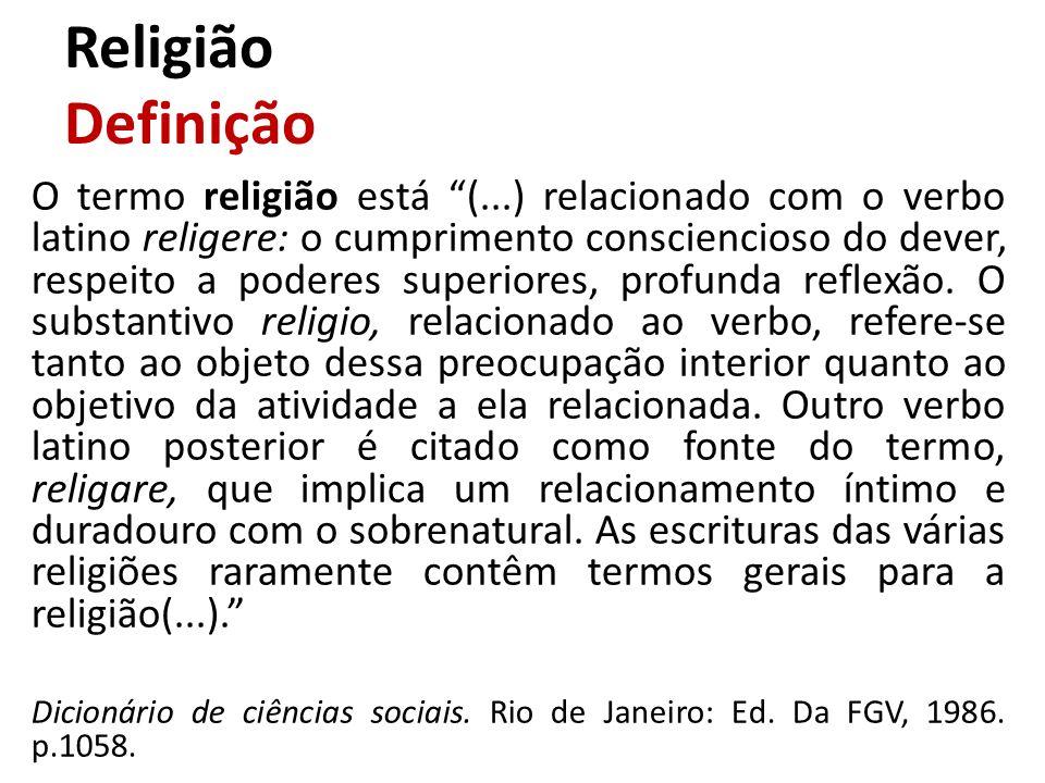 Religião Definição O termo religião está (...) relacionado com o verbo latino religere: o cumprimento consciencioso do dever, respeito a poderes super