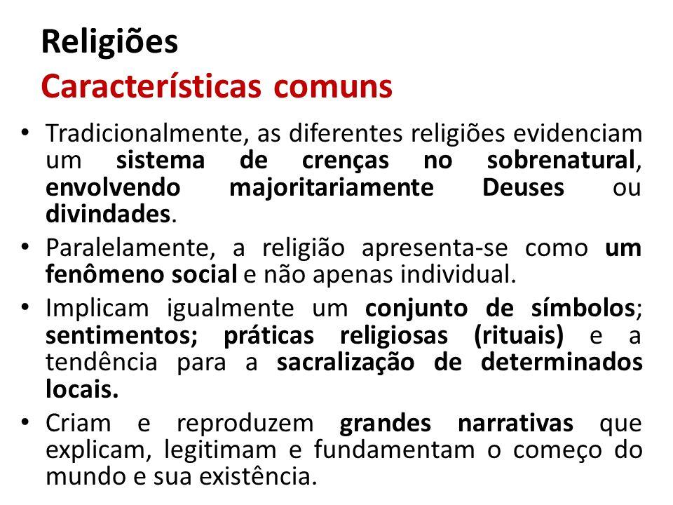 Religiões Características comuns Tradicionalmente, as diferentes religiões evidenciam um sistema de crenças no sobrenatural, envolvendo majoritariamen