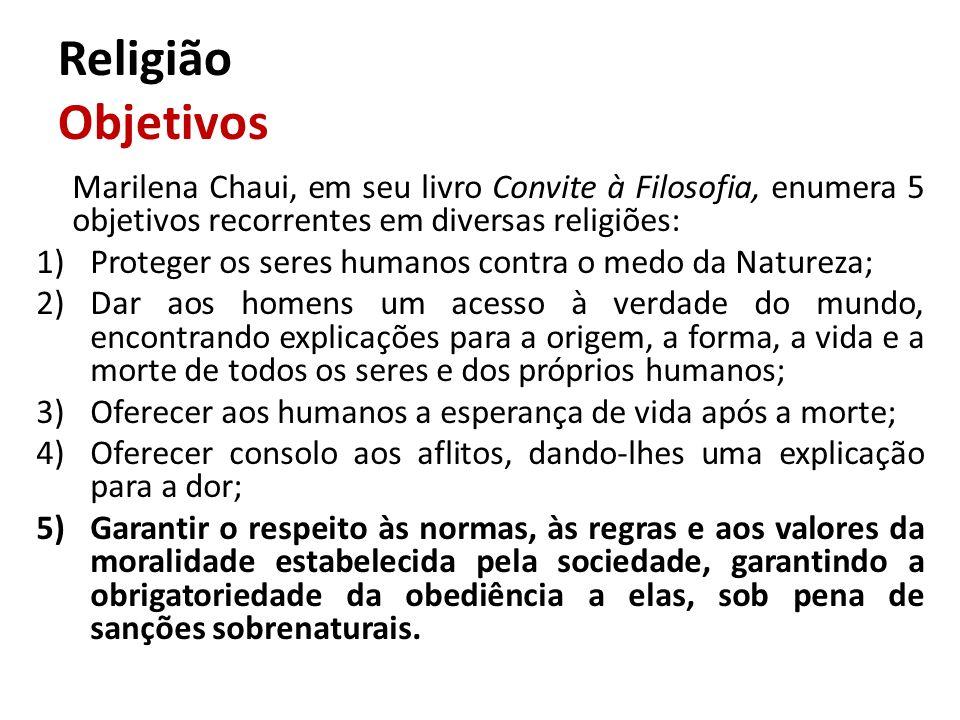 Religião Objetivos Marilena Chaui, em seu livro Convite à Filosofia, enumera 5 objetivos recorrentes em diversas religiões: 1)Proteger os seres humano