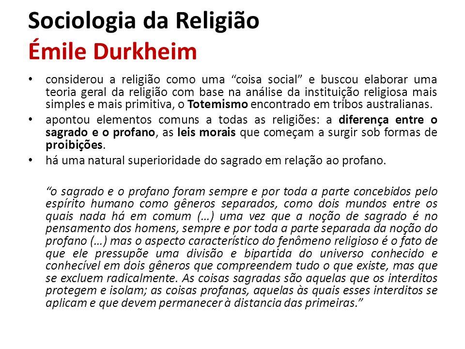 Sociologia da Religião Émile Durkheim considerou a religião como uma coisa social e buscou elaborar uma teoria geral da religião com base na análise d